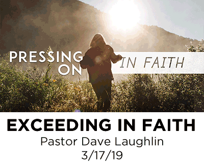 Exceeding in Faith - Pastor Dave Laughlin