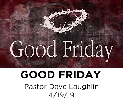 Good Friday - Pastor Dave Laughlin