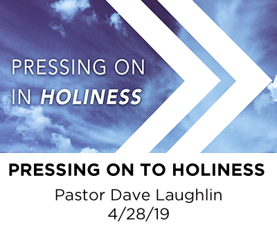 Pressing on in Holiness- Pastor Dave Laughlin