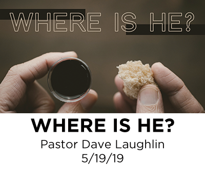 Where is He - Pastor Dave Laughlin