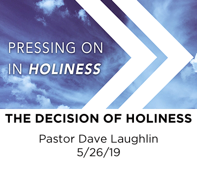 The Decision of Holiness - Pastor Dave Laughlin