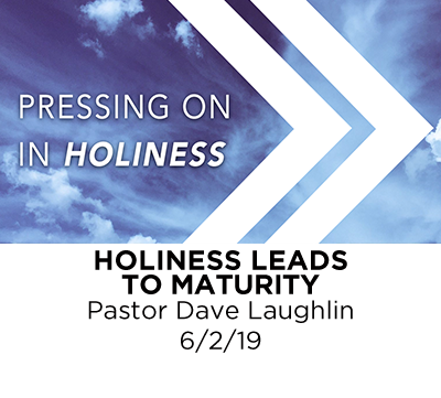 Holiness leads to Maturity- Pastor Dave Laughlin