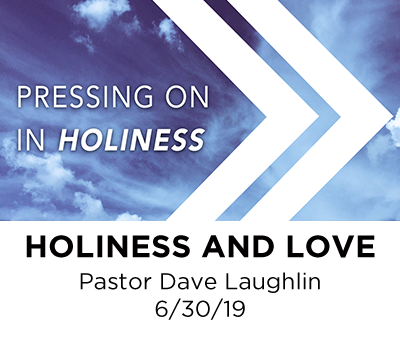 Holiness and Love - Pastor Dave Laughlin