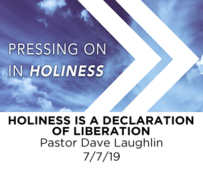 Holiness is a Declaration of Liberation - Pastor Dave Laughlin