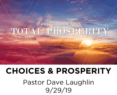Choices and Prosperity - Pastor Dave Laughlin