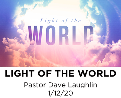 Light of the World - Pastor Dave Laughlin