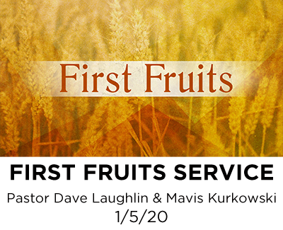 First Fruits Service - Pastor Dave Laughlin and Mavis Kurkowski