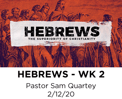 Hebrews - Week 2 - Pastor Sam Quartey