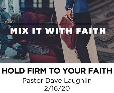 Hold Firm to Your Faith- Pastor Dave Laughlin