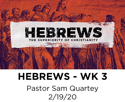 Hebrews - Week 3 - Pastor Sam Quartey