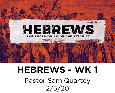 Hebrews - Week 1 - Pastor Sam Quartey