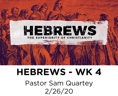 Hebrews - Week 4 - Pastor Sam Quartey