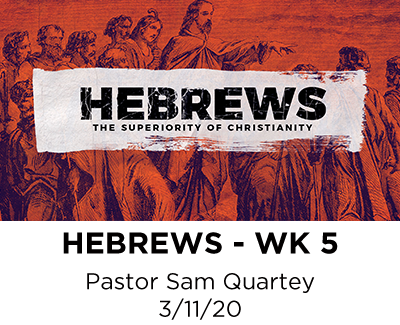 Hebrews - Week 5 - Pastor Sam Quartey