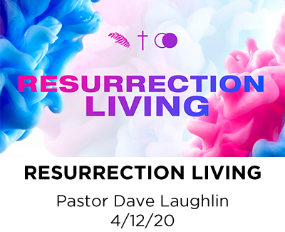 Resurrection Living- Pastor Dave Laughlin