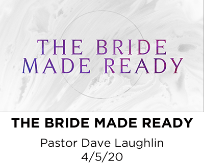 Bride Made Ready - Pastor Dave Laughlin