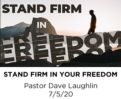 Stand Firm in Your Freedom - Pastor Dave Laughlin