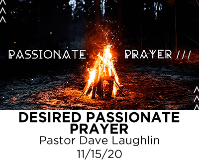 Desired Passionate Prayer - Pastor Dave Laughlin