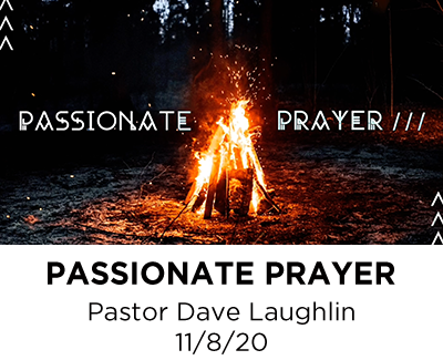 Passionate Prayer - Pastor Dave Laughlin
