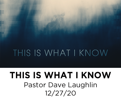 This is What I Know - Pastor Dave Laughlin