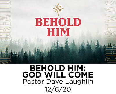 Behold Him: God will Come - Pastor Dave Laughlin
