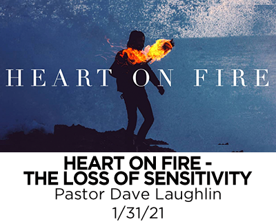Heart on Fire - The Loss of Sensitivity - Pastor Dave Laughlin
