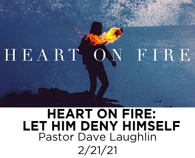 Heart on Fire - Let Him Deny Himself - Pastor Dave Laughlin