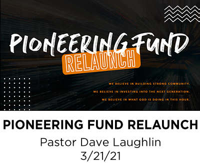 Pioneering Fund Relaunch - Pastor Dave Laughlin